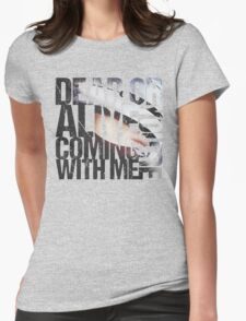 Dead or Alive, You're Coming With Me T-Shirt
