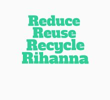 Reduce Reuse Recycle Rihanna Broad City T-Shirt