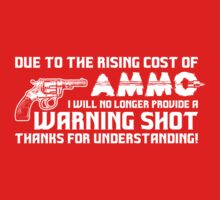 Due To The Rising Cost Of Ammo I Will No Longer Provide A Warning Shot by customtshirt