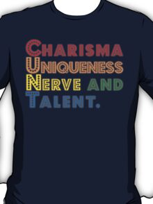 Charisma, Uniqueness, Nerve and Talent [Rupaul's Drag Race] T-Shirt