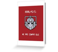 We Are Compatible (Cyberman) Greeting Card