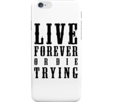 Live Forever Or Die Trying iPhone Case/Skin