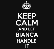 Keep calm and let Bianca handle it! by DustinJackson