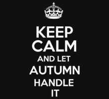 Keep calm and let Autumn handle it! by DustinJackson