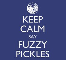 "Keep Calm Say, ""Fuzzy Pickles."" Unisex T-Shirt"