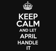 Keep calm and let April handle it! by DustinJackson