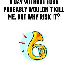 A Day Without Tuba by GiftIdea