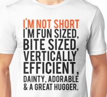 Im Not Short Fun Sized Vertically Efficient Adorable Dainty Great At Hugging Unisex T-Shirt