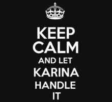Keep calm and let Karina handle it! by DustinJackson