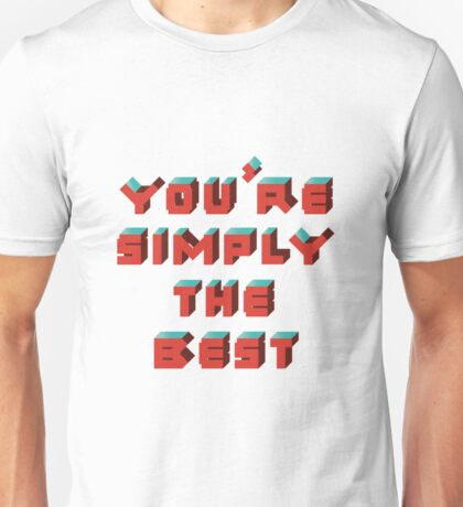 You're Simply The Best Unisex T-Shirt