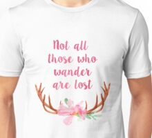 Not all those who wander are lost quote Unisex T-Shirt