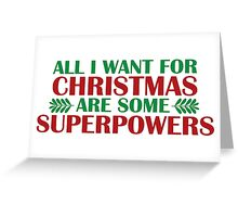 I Want For Christmas Are Superpowers Greeting Card