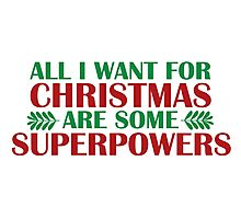 I Want For Christmas Are Superpowers Photographic Print
