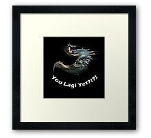 You Lagi Yet?!?! Framed Print