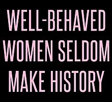 Well-Behaved Women Seldom Make History by Valerie Genzano