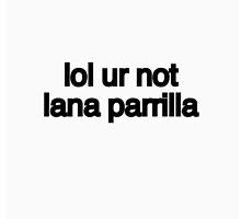 lol ur not lana parrilla by dobaxdesign