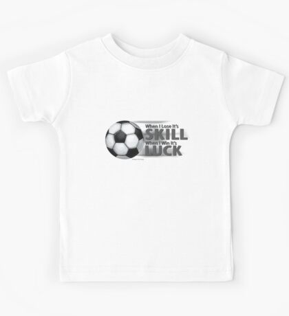 Lose Skill Win Luck Soccer Kids Tee
