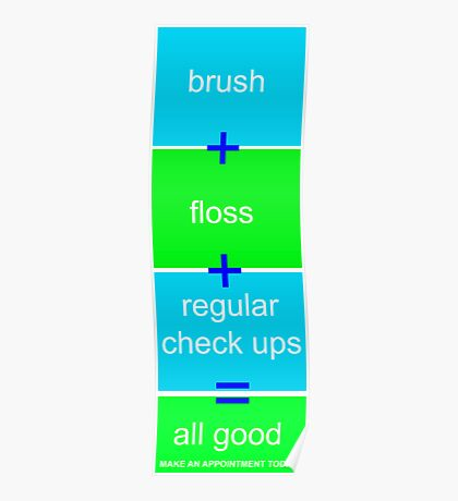 Window hanger, brush, floss, check ups - its all good Poster