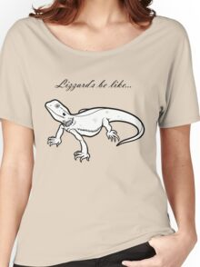 Lizzard's be like... Women's Relaxed Fit T-Shirt