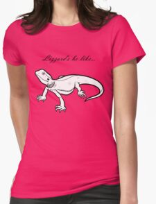 Lizzard's be like... Womens T-Shirt