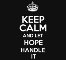 Keep calm and let Hope handle it! by DustinJackson
