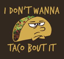I don't wanna taco bout it by robotface