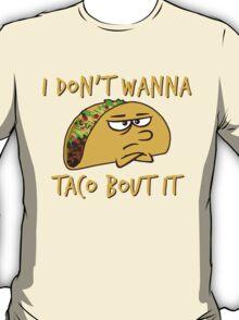 I don't wanna taco bout it T-Shirt