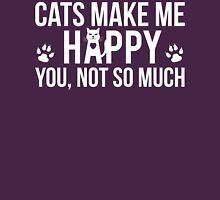 Cats Make Me Happy - You, Not So Much T Shirt T-Shirt