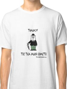 The tax man cometh Classic T-Shirt
