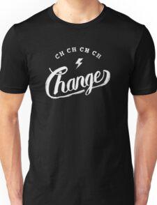 Ch-ch-ch-changes Unisex T-Shirt