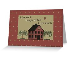 Prim Country House, Live Well, Laugh Often, Love Much Greeting Card