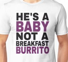 """""""He's a Baby, Not a Breakfast Burrito!"""" Unisex T-Shirt"""