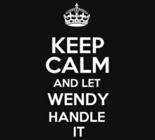 Keep calm and let Wendy handle it! by DustinJackson