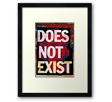 the best does not exist Framed Print