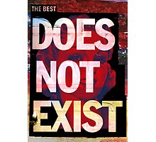 the best does not exist Photographic Print