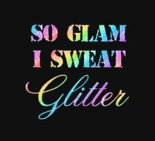 SO GLAM I SWEAT GLITTER Unisex T-Shirt