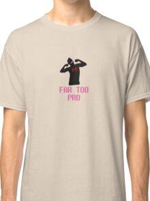 FAR TOO PRO Classic T-Shirt