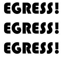 EGRESS! by HeyYouBuyThis