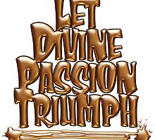 Let Divine Passion Triumph - Rumi by Paul  Reynolds