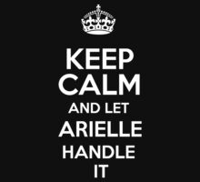 Keep calm and let Arielle handle it! by DustinJackson