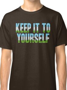Same Trailer Different Park: Keep It To Yourself [Song Title] Classic T-Shirt