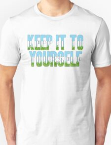 Same Trailer Different Park: Keep It To Yourself [Song Title] Unisex T-Shirt