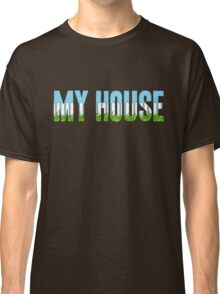 Same Trailer Different Park: My House [Song Title] Classic T-Shirt
