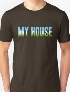 Same Trailer Different Park: My House [Song Title] Unisex T-Shirt