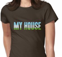 Same Trailer Different Park: My House [Song Title] Womens Fitted T-Shirt