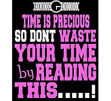 Time Is Precious So Dont Waste Your Time by Reading This...! Photographic Print