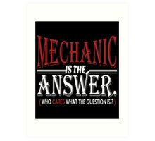 Mechanic Is The Answer Who Cares What The Question Is? Art Print