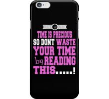Time Is Precious So Dont Waste Your Time by Reading This...! iPhone Case/Skin