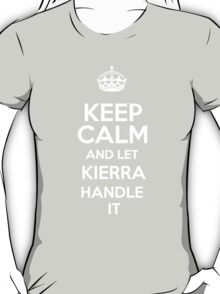 Keep calm and let Kierra handle it! T-Shirt