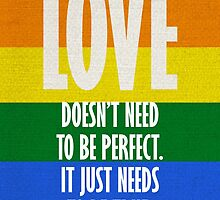 Love doesn't need to be perfect.  it just needs to be true. by morigirl